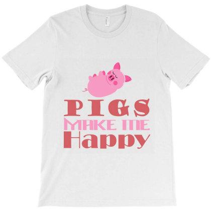 Pigs Make Me Happy T-shirt Designed By Redline77