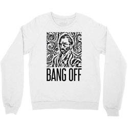 vincent bang off Crewneck Sweatshirt | Artistshot
