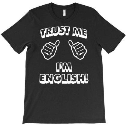 Trust Me I'm English T-shirt Designed By Funtee