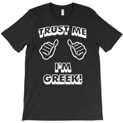 Trust Me I'm Greek T-shirt Designed By Funtee