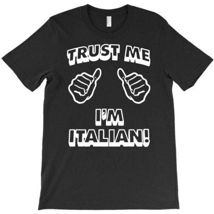 Trust Me I'm Italian T-shirt Designed By Funtee