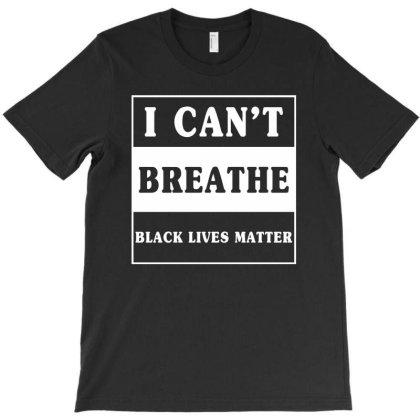 I Cant Breathe Black Lives Matter 1 T-shirt Designed By Honeysuckle