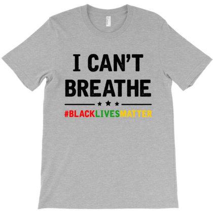 I Cant Breathe Black Lives Matter 2 T-shirt Designed By Honeysuckle