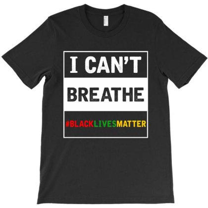 I Cant Breathe Black Lives Matter T-shirt Designed By Honeysuckle