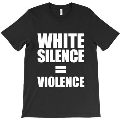White Silence Equals Violence T-shirt Designed By Helloshop