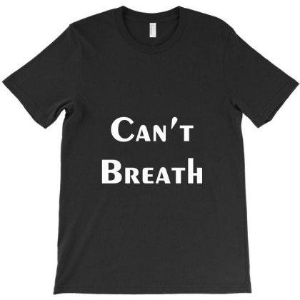 Can't Breath T-shirt Designed By Dc47