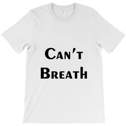 Cant Breath T-shirt Designed By Dc47
