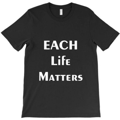Each Life Matters T-shirt Designed By Dc47