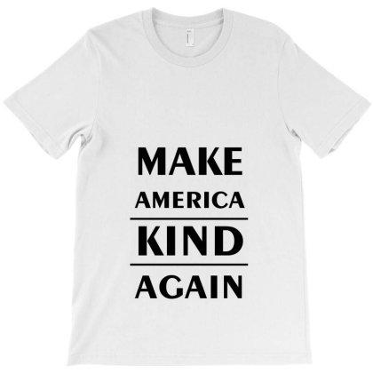 Make America Kind Again T-shirt Designed By Dc47