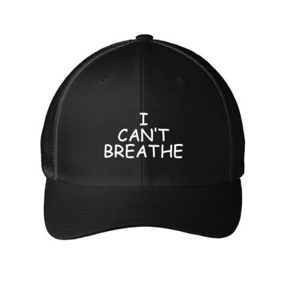 I Can't Breathe Embroidery Embroidered Mesh Cap Designed By Madhatter