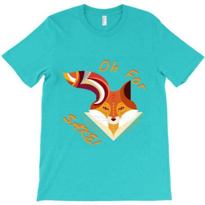 For Fox Sake T-shirt Designed By Redline77
