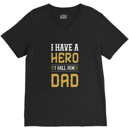 I Have A Hero I Call Him Dad V-neck Tee Designed By Chris299