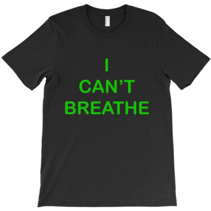 I Can't Breathe Green Text T-shirt Designed By Creative Tees
