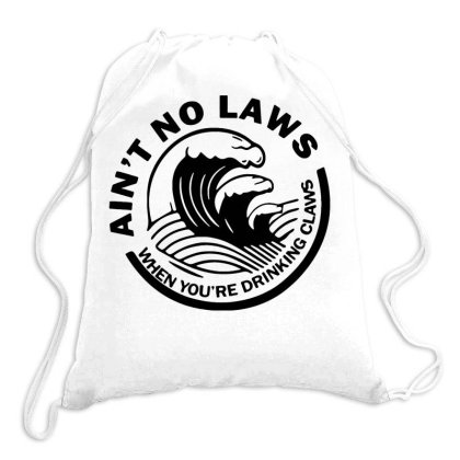 Ain't No Laws When Your Drinking' Claws Drawstring Bags Designed By Kamprett Apparel