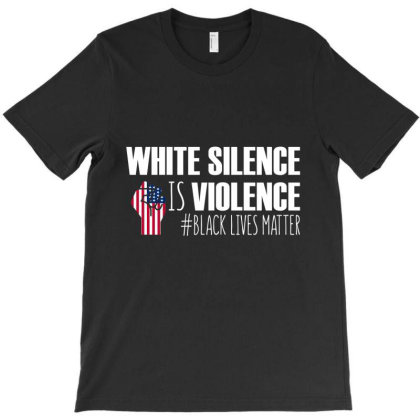 White Silence Is Violence T Shirt Black Lives Matter T-shirt Designed By Hung