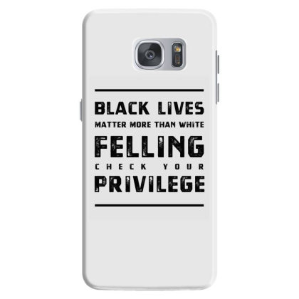 Black Lives Matter More Than White Feelings Check Privilege - Protest Samsung Galaxy S7 Case Designed By Diogo Calheiros