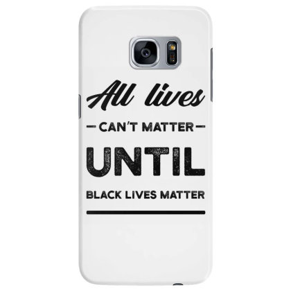 All Lives Can't Matter Until Black Lives Matter - Protest Gift Samsung Galaxy S7 Edge Case Designed By Diogo Calheiros