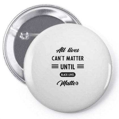 All Lives Can't Matter Until Black Lives Matter - Protest Gift Pin-back Button Designed By Diogo Calheiros