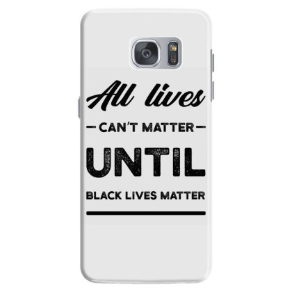 All Lives Can't Matter Until Black Lives Matter - Protest Gift Samsung Galaxy S7 Case Designed By Diogo Calheiros
