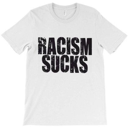 Racism Sucks T-shirt Designed By Designisfun
