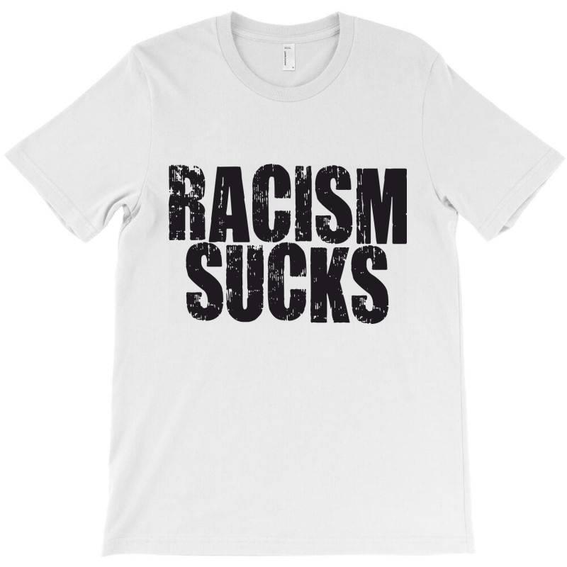 Racism Sucks T-shirt | Artistshot