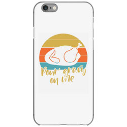 Pour Gravy On Thanksgiving Turkey iPhone 6/6s Case | Artistshot