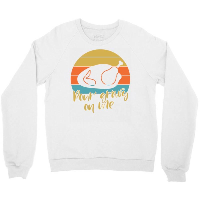 Pour Gravy On Thanksgiving Turkey Crewneck Sweatshirt | Artistshot