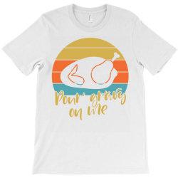 Pour Gravy On Thanksgiving Turkey T-shirt Designed By Cogentprint
