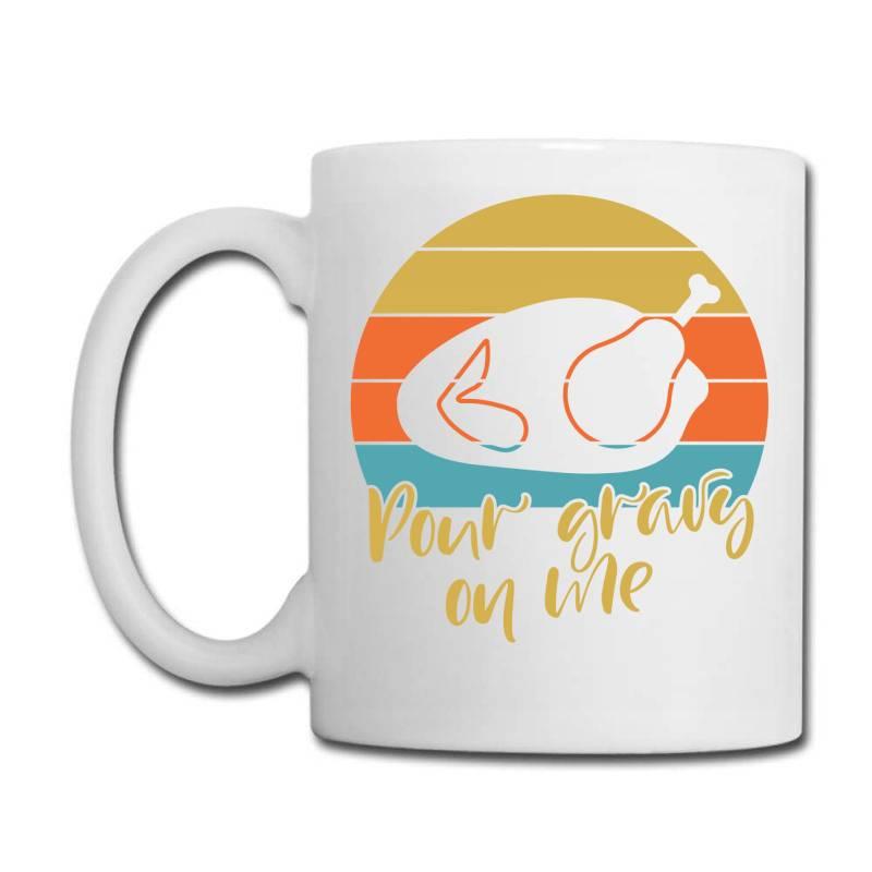 Pour Gravy On Thanksgiving Turkey Coffee Mug | Artistshot