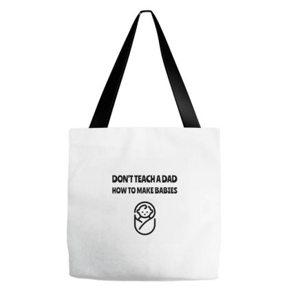 Don't Teach A Dad How To Make Babies Black Tote Bags Designed By Deepakbharthana