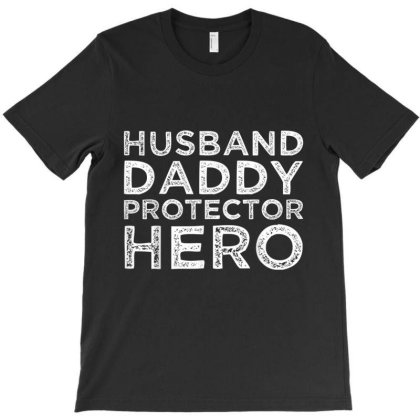 Husband Daddy Protector Hero Father's Day Dad Gift T-shirt Designed By Amber Petty
