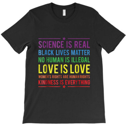 Kindness Is Everything Science Is Real, Love Is Love T-shirt Designed By Amber Petty
