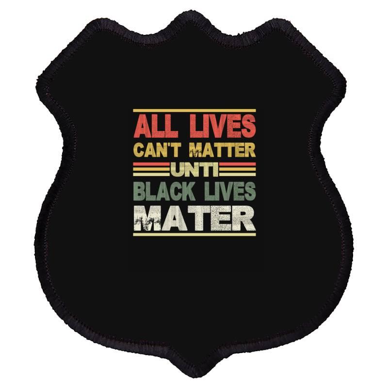 All Lives Can't Matter Until Black Lives Matter Shield Patch | Artistshot