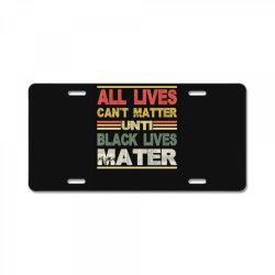 all lives can't matter until black lives matter License Plate | Artistshot