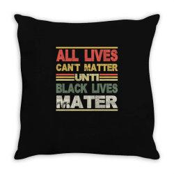 all lives can't matter until black lives matter Throw Pillow | Artistshot