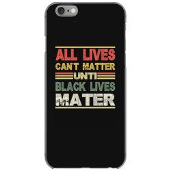 all lives can't matter until black lives matter iPhone 6/6s Case | Artistshot