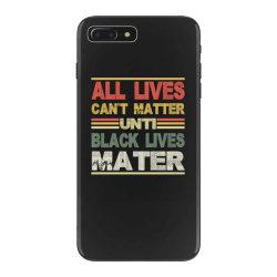 all lives can't matter until black lives matter iPhone 7 Plus Case | Artistshot