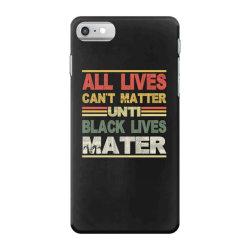 all lives can't matter until black lives matter iPhone 7 Case | Artistshot