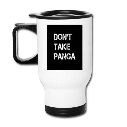 Don't Takepanga Travel Mug Designed By @sanjana11
