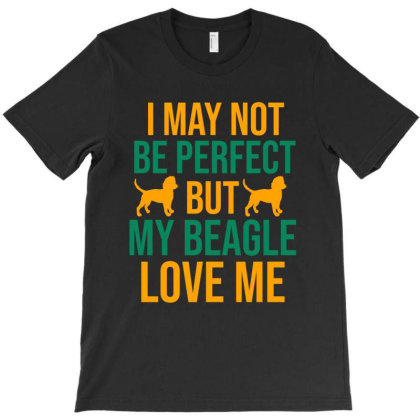 I May Not Be Perfect But My Beagle Love Me T-shirt Designed By Cypryanus
