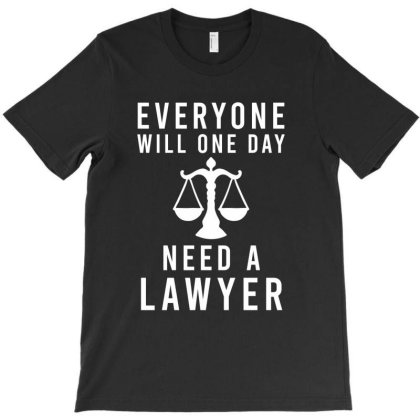 Everyone Will One Day Need A Lawyer T-shirt Designed By Cypryanus