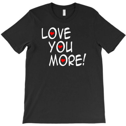 Love You More T-shirt Designed By Vanotees