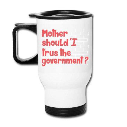 Mother Should I Trust The Government Travel Mug Designed By Quickpick09