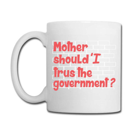 Mother Should I Trust The Government Coffee Mug Designed By Quickpick09
