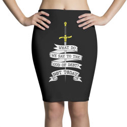 What do we say to the god of Debt? Pencil Skirts | Artistshot