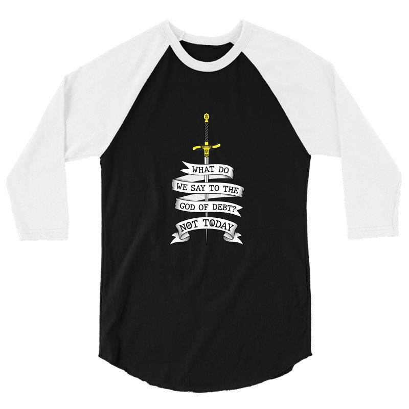 What Do We Say To The God Of Debt? 3/4 Sleeve Shirt | Artistshot