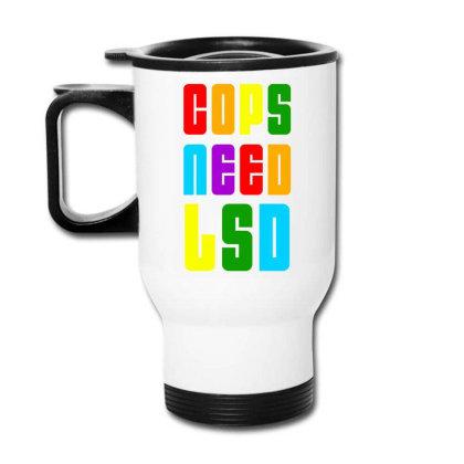 Cops Need Lsd 2020 Travel Mug Designed By Akhtar21