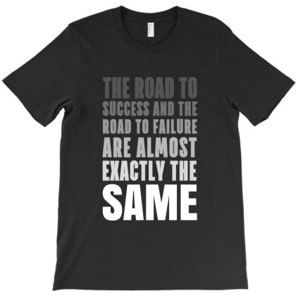 The Road To Success And The Road Failure Are Almost Exactly The Same T-shirt Designed By Dejavu77