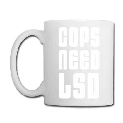 Cops Need Lsd Coffee Mug Designed By Akhtar21