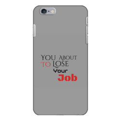 You about to lose your job t shirts iPhone 6 Plus/6s Plus Case | Artistshot